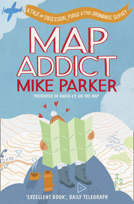 Picture of Map Addict: A Tale of Obsession, Fudge and the Ordnance Survey