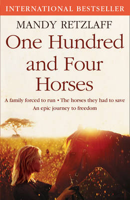 Picture of One Hundred and Four Horses: A Family Forced to Run. The Horses They Had to Save. An Epic Journey to Freedom.