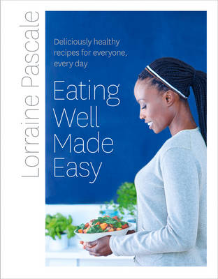 Picture of Eating Well Made Easy: Deliciously Healthy Recipes for Everyone, Every Day