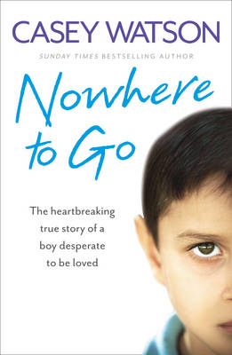 Picture of Nowhere to Go: The Heartbreaking True Story of a Boy Desperate to be Loved