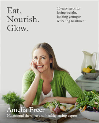 Picture of Eat. Nourish. Glow.: 10 Easy Steps for Losing Weight, Looking Younger & Feeling Healthier