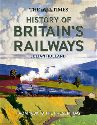 Picture of The Times History of Britain's Railways: From 1600 to the Present Day