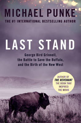 Picture of Last Stand: George Bird Grinnell, the Battle to Save the Buffalo, and the Birth of the New West