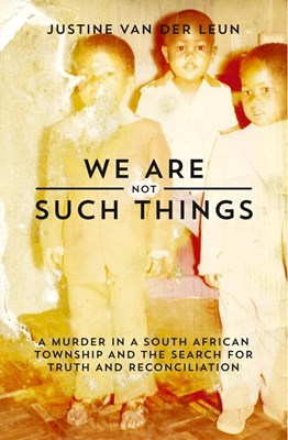 Picture of We are Not Such Things: A Murder in a South African Township and the Search for Truth and Reconciliation