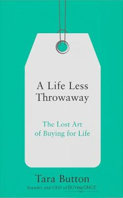 Picture of A Life Less Throwaway: The lost art of buying for life