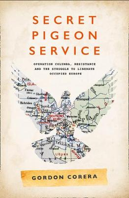 Picture of Secret Pigeon Service: Operation Columba, Resistance and the Struggle to Liberate Europe