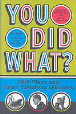 Picture of You Did What?: Mad Plans and Great Historical Disasters