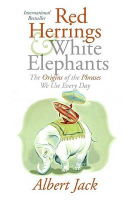 Picture of Red Herrings and White Elephants: The Origins of the Phrases We Use Everyday