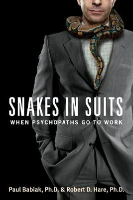 Picture of Snakes in Suits: When Psychopaths Go to Work