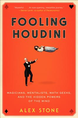 Picture of Fooling Houdini: Magicians, Mentalists, Math Geeks, and the Hidden Powers of the Mind