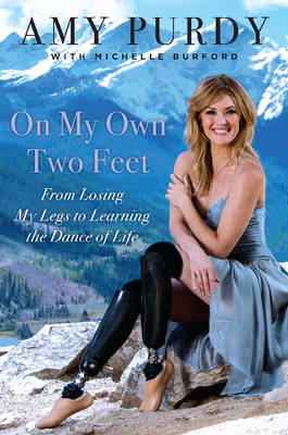 Picture of On My Own Two Feet: From Losing My Legs to Learning the Dance of Life