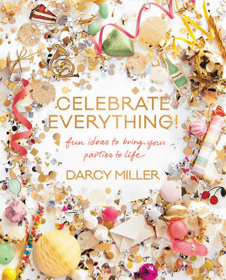 Picture of Celebrate Everything: Fun Ideas to Bring Your Parties to Life