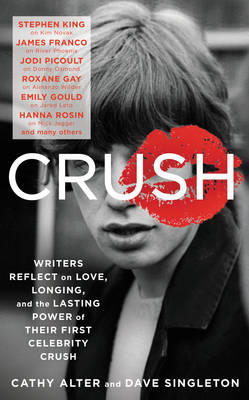 Picture of Crush: Writers Reflect on Love, Longing, and the Lasting Power of Their First Celebrity Crush