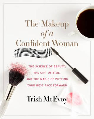 Picture of The Makeup of a Confident Woman: The Science of Beauty, the Gift of Time, and the Power of Putting Your Best Face Forward