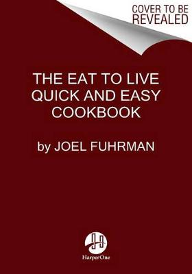 Picture of Eat to Live Quick and Easy Cookbook: 131 Delicious Recipes for Fast and Sustained Weight Loss, Reversing Disease, and Lifelong Health