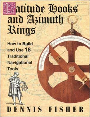 Picture of Latitude Hooks and Azimuth Rings: How to Build and Use 18 Traditional Navigational Tools