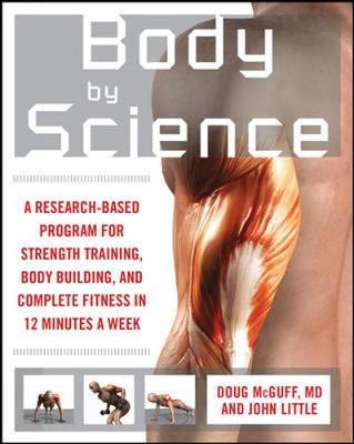 Picture of Body by Science: A Research Based Program to Get the Results You Want in 12 Minutes a Week