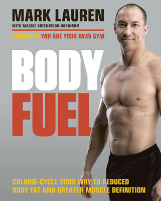 Picture of Body Fuel: Calorie-Cycle Your Way to Reduced Body Fat and Greater Muscle Definition