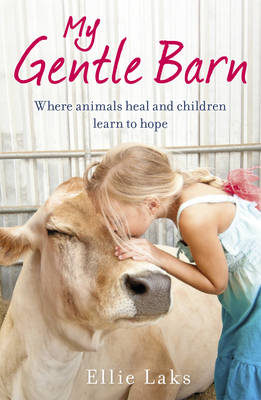 Picture of My Gentle Barn: The Incredible True Story of a Place Where Animals Heal and Children Learn to Hope