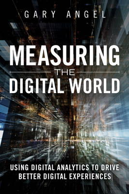 Picture of Measuring the Digital World: Using Digital Analytics to Drive Better Digital Experiences