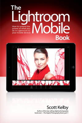 Picture of The Lightroom Mobile Book: How to Extend the Power of What You Do in Lightroom to Your Mobile Devices