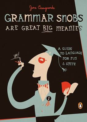 Picture of Grammar Snobs Are Great Big Meanies: A Guide to Language for Fun and Spite