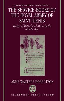 Picture of The Service Books of the Royal Abbey of Saint-Denis: Images of Ritual and Music in the Middle Ages