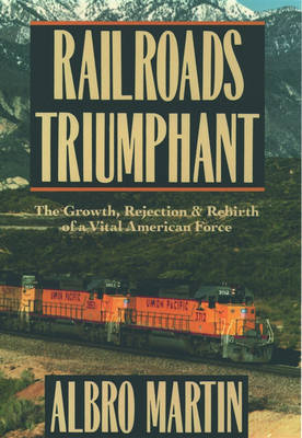 Picture of Railroads Triumphant: The Growth, Rejection and Rebirth of a Vital American Force