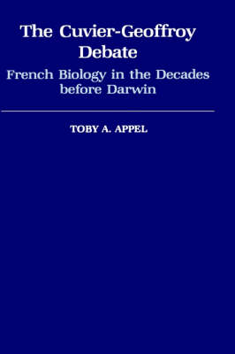 Picture of The Cuvier-Geoffroy Debate: French Biology in the Decades Before Darwin