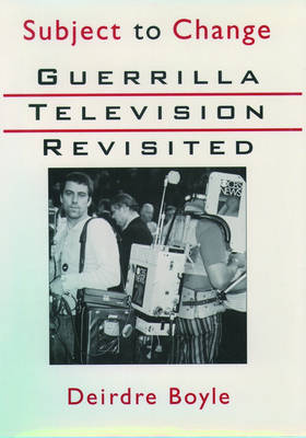 Picture of Subject to Change: Guerrilla Television Revisited