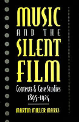 Picture of Music and the Silent Film: Contexts and Case Studies, 1895-1924