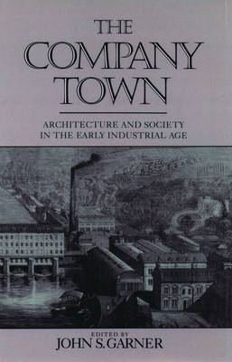 Picture of The Company Town: Architecture and Society in the Early Industrial Age