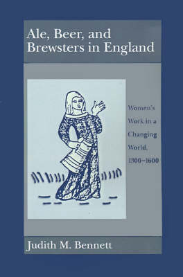 Picture of Ale, Beer and Brewsters in England: Women's Work in a Changing World, 1300-1600