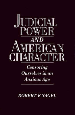 Picture of Judicial Power and American Character: Censoring Ourselves in an Anxious Age