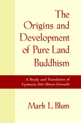 Picture of The Origins and Development of Pure Land Buddhism: A Study and Translation of Gyonen's Jodo Homon Genrusho