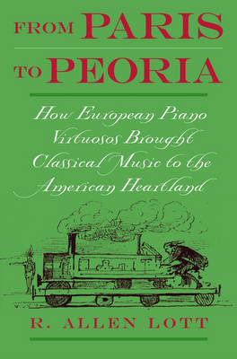 Picture of From Paris to Peoria: How European Piano Virtuosos Brought Classical Music to the American Heartland