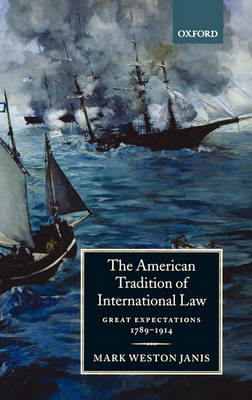 Picture of The American Tradition of International Law: Great Expectations 1789-1914