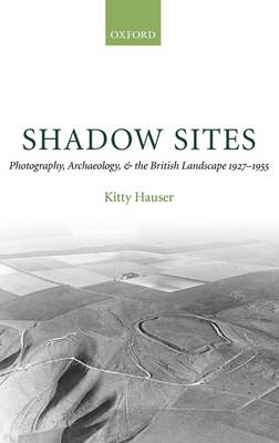 Picture of Shadow Sites: Photography, Archaeology, and the British Landscape 1927-1955