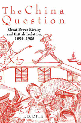 Picture of The China Question: Great Power Rivalry and British Isolation, 1894-1905