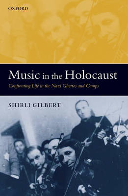 Picture of Music in the Holocaust: Confronting Life in the Nazi Ghettos and Camps