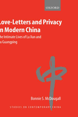 Picture of Love-letters and Privacy in Modern China: The Intimate Lives of Lu Xun and Xu Guangping