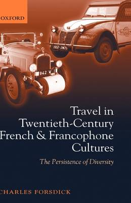 Picture of Travel in Twentieth-Century French and Francophone Cultures: The Persistence of Diversity