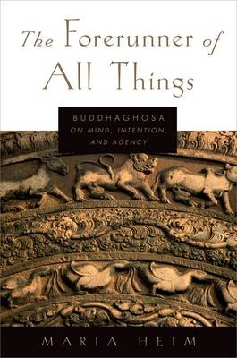 Picture of The Forerunner of All Things: Buddhaghosa on Mind, Intention, and Agency
