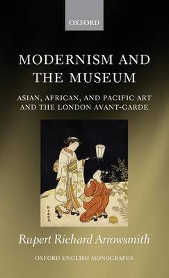Picture of Modernism and the Museum: Asian, African, and Pacific Art and the London Avant-Garde