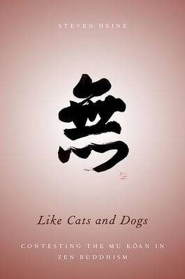 Picture of Like Cats and Dogs: Contesting the Mu Koan in Zen Buddhism