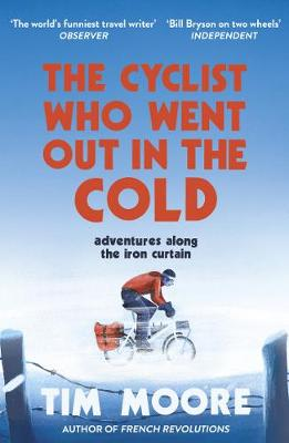 Picture of The Cyclist Who Went Out in the Cold: Adventures Along the Iron Curtain Trail
