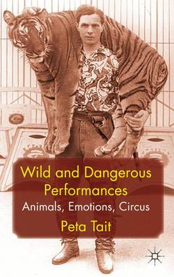 Picture of Wild and Dangerous Performances: Animals, Emotions, Circus