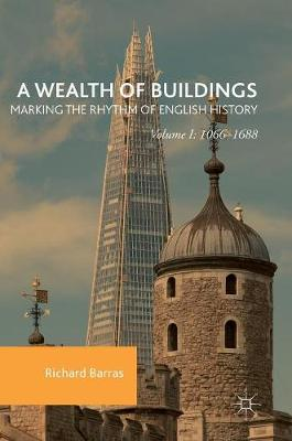 Picture of A Wealth of Buildings: Marking the Rhythm of English History: 2016: Volume I: 1066-1688