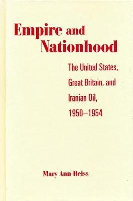 Picture of Empire and Nationhood: The United States, Great Britain, and Iranian Oil, 1950-1954