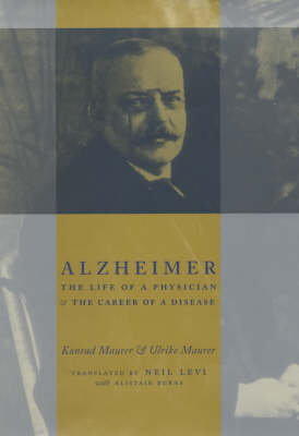 Picture of Alzheimer: The Life of a Physician and the Career of a Disease